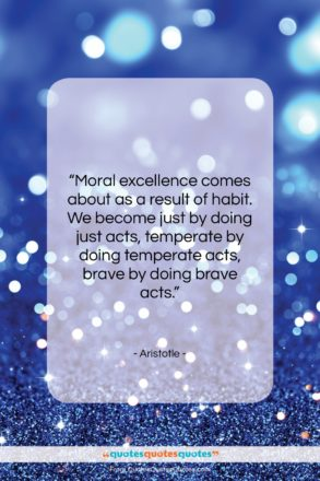 """Aristotle quote: """"Moral excellence comes about as a result…""""- at QuotesQuotesQuotes.com"""