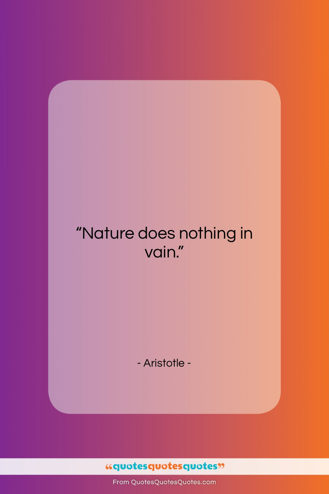 """Aristotle quote: """"Nature does nothing in vain….""""- at QuotesQuotesQuotes.com"""