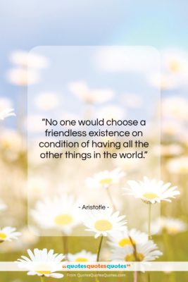 """Aristotle quote: """"No one would choose a friendless existence…""""- at QuotesQuotesQuotes.com"""