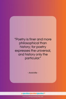 """Aristotle quote: """"Poetry is finer and more philosophical than…""""- at QuotesQuotesQuotes.com"""