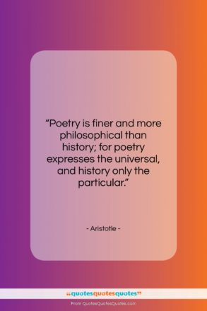 "Aristotle quote: ""Poetry is finer and more philosophical than…""- at QuotesQuotesQuotes.com"