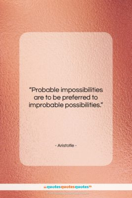 """Aristotle quote: """"Probable impossibilities are to be preferred to…""""- at QuotesQuotesQuotes.com"""