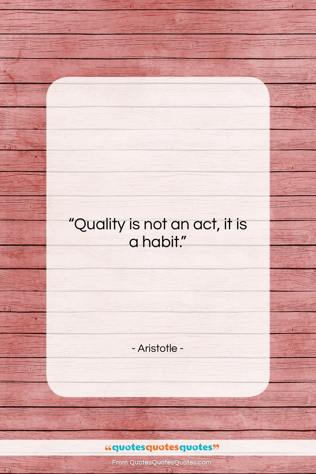 """Aristotle quote: """"Quality is not an act, it is…""""- at QuotesQuotesQuotes.com"""