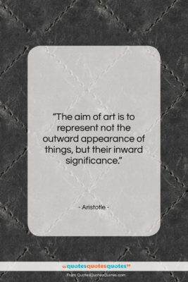 """Aristotle quote: """"The aim of art is to represent…""""- at QuotesQuotesQuotes.com"""