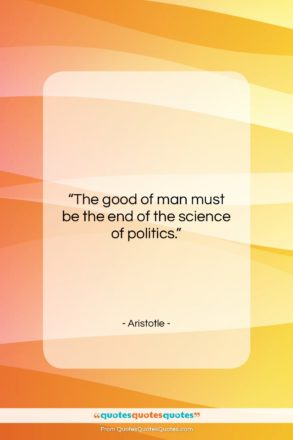 "Aristotle quote: ""The good of man must be…""- at QuotesQuotesQuotes.com"