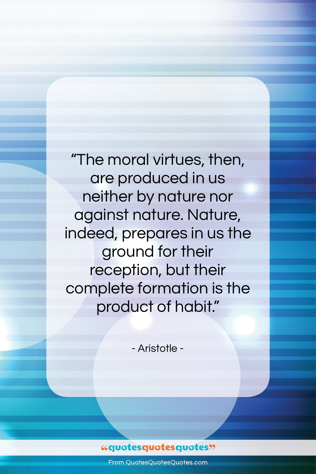 """Aristotle quote: """"The moral virtues, then, are produced in…""""- at QuotesQuotesQuotes.com"""