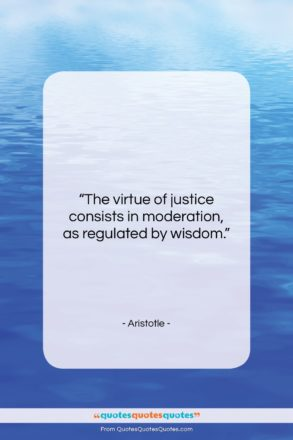 """Aristotle quote: """"The virtue of justice consists in moderation,…""""- at QuotesQuotesQuotes.com"""