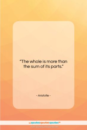 """Aristotle quote: """"The whole is more than the sum…""""- at QuotesQuotesQuotes.com"""