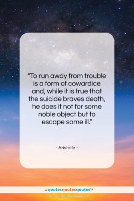 """Aristotle quote: """"To run away from trouble is a…""""- at QuotesQuotesQuotes.com"""