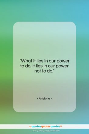 """Aristotle quote: """"What it lies in our power to…""""- at QuotesQuotesQuotes.com"""