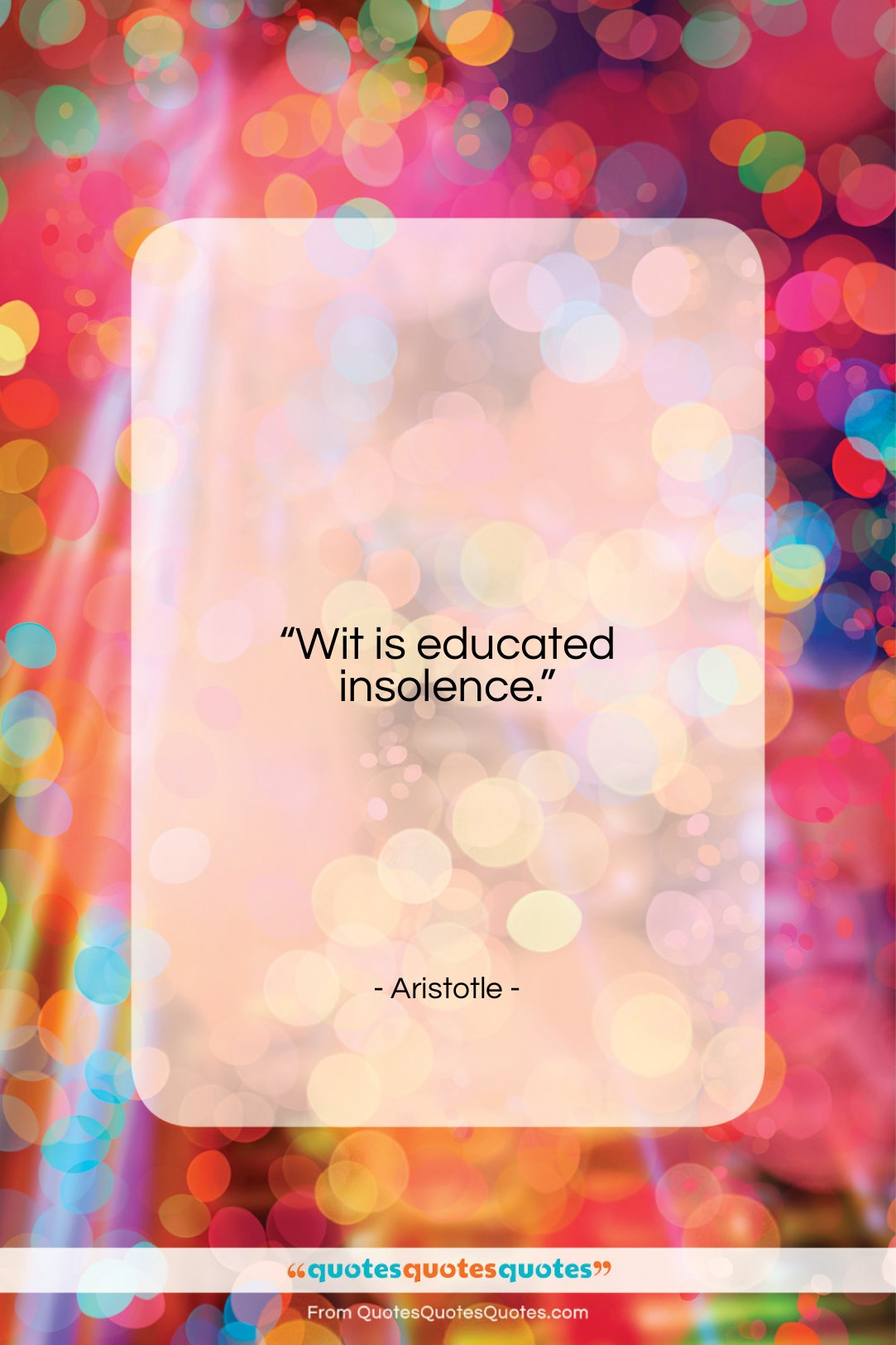 """Aristotle quote: """"Wit is educated insolence….""""- at QuotesQuotesQuotes.com"""