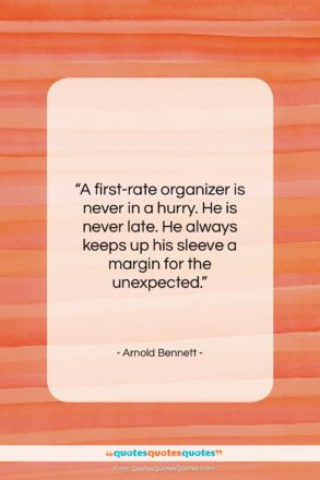 """Arnold Bennett quote: """"A first-rate organizer is never in a…""""- at QuotesQuotesQuotes.com"""