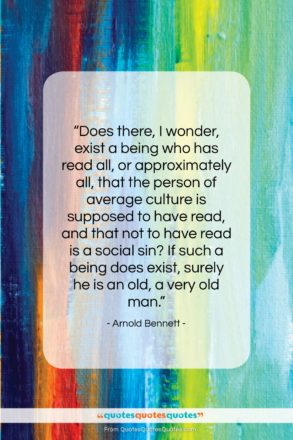 """Arnold Bennett quote: """"Does there, I wonder, exist a being…""""- at QuotesQuotesQuotes.com"""