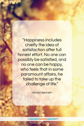 """Arnold Bennett quote: """"Happiness includes chiefly the idea of…""""- at QuotesQuotesQuotes.com"""