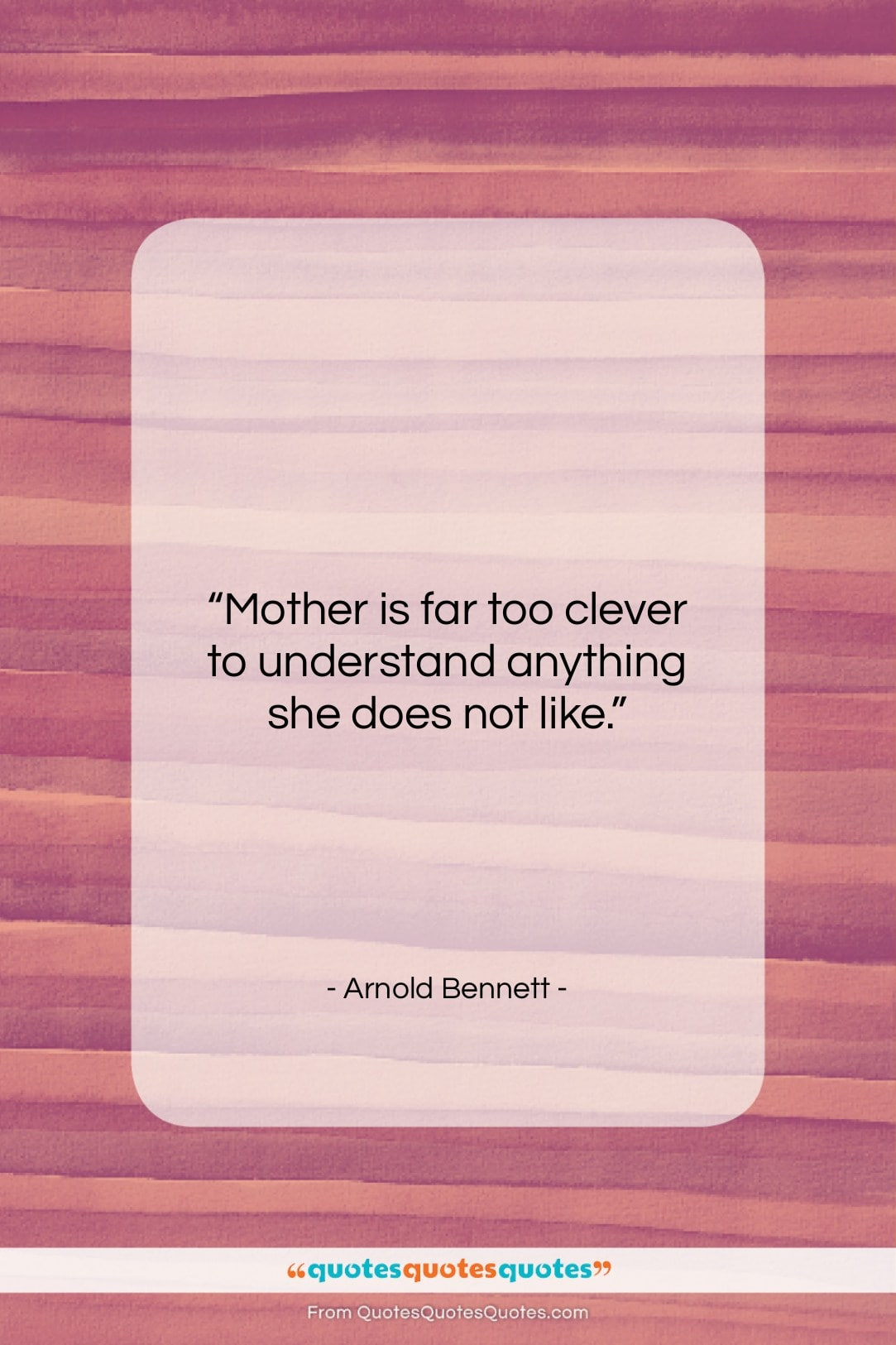 """Arnold Bennett quote: """"Mother is far too clever to understand…""""- at QuotesQuotesQuotes.com"""