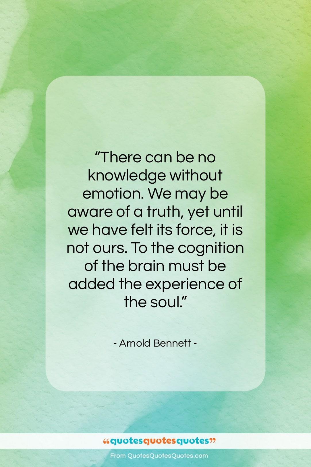"""Arnold Bennett quote: """"There can be no knowledge without emotion….""""- at QuotesQuotesQuotes.com"""