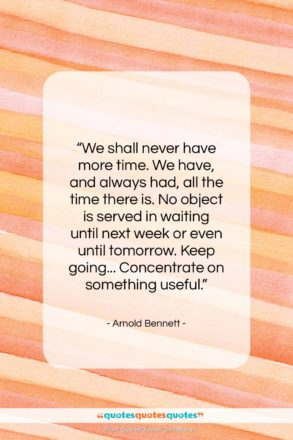 """Arnold Bennett quote: """"We shall never have more time. We…""""- at QuotesQuotesQuotes.com"""