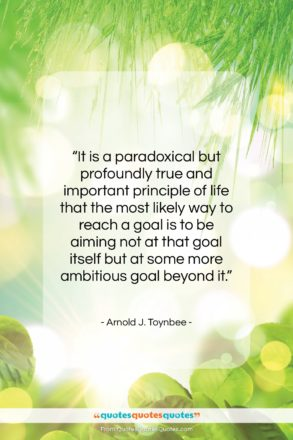 """Arnold J. Toynbee quote: """"It is a paradoxical but profoundly true…""""- at QuotesQuotesQuotes.com"""