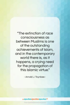 """Arnold J. Toynbee quote: """"The extinction of race consciousness as between…""""- at QuotesQuotesQuotes.com"""