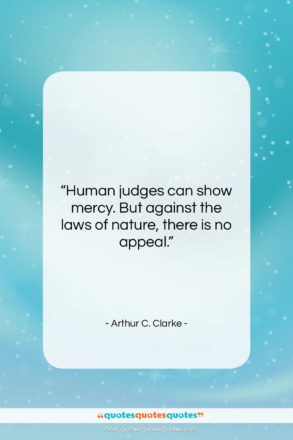 """Arthur C. Clarke quote: """"Human judges can show mercy. But against…""""- at QuotesQuotesQuotes.com"""