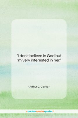 "Arthur C. Clarke quote: ""I don't believe in God but I'm…""- at QuotesQuotesQuotes.com"