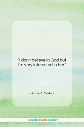 """Arthur C. Clarke quote: """"I don't believe in God but I'm…""""- at QuotesQuotesQuotes.com"""
