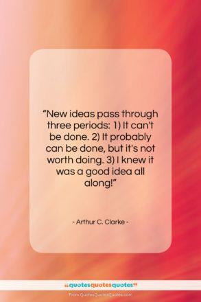 """Arthur C. Clarke quote: """"New ideas pass through three periods: 1)…""""- at QuotesQuotesQuotes.com"""