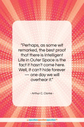 """Arthur C. Clarke quote: """"Perhaps, as some wit remarked, the best…""""- at QuotesQuotesQuotes.com"""