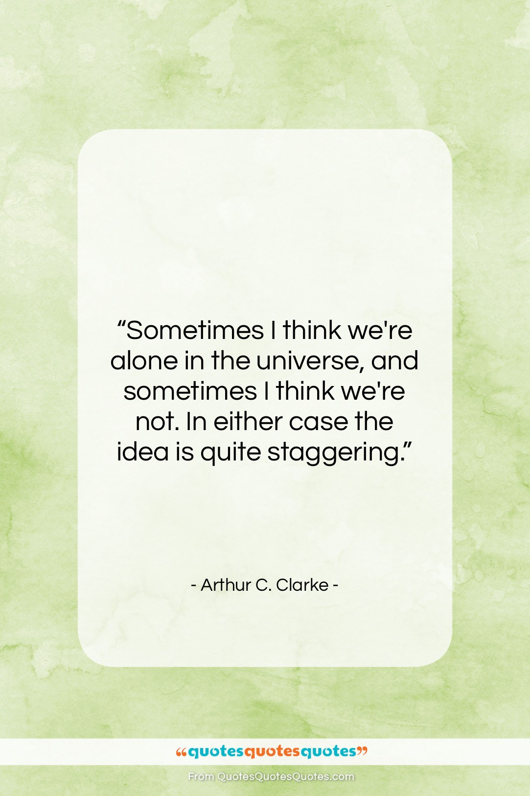 """Arthur C. Clarke quote: """"Sometimes I think we're alone in the…""""- at QuotesQuotesQuotes.com"""