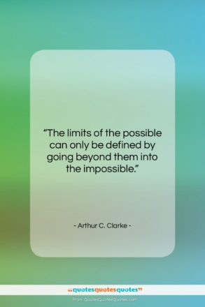 """Arthur C. Clarke quote: """"The limits of the possible can only…""""- at QuotesQuotesQuotes.com"""