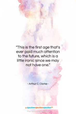 """Arthur C. Clarke quote: """"This is the first age that's ever…""""- at QuotesQuotesQuotes.com"""
