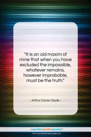 """Arthur Conan Doyle quote: """"It is an old maxim of mine…""""- at QuotesQuotesQuotes.com"""