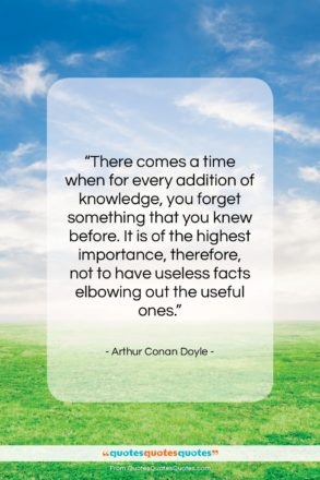 """Arthur Conan Doyle quote: """"There comes a time when for every…""""- at QuotesQuotesQuotes.com"""