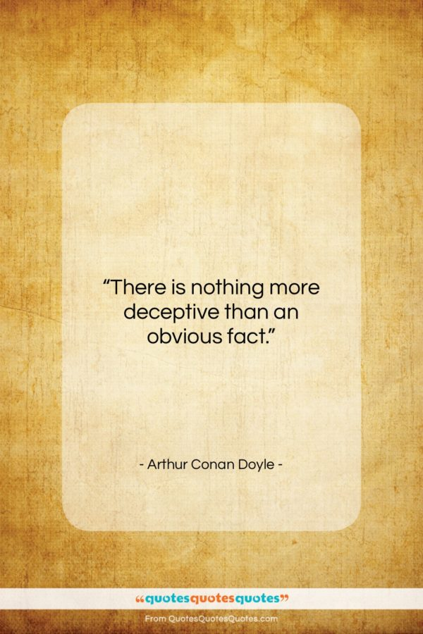 "Arthur Conan Doyle quote: ""There is nothing more deceptive than an…""- at QuotesQuotesQuotes.com"