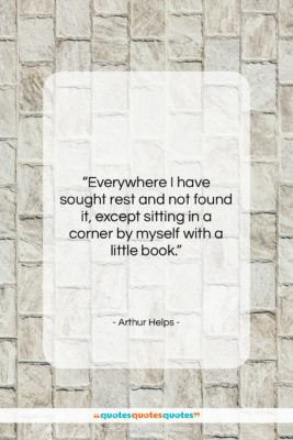 "Arthur Helps quote: ""Everywhere I have sought rest and not…""- at QuotesQuotesQuotes.com"