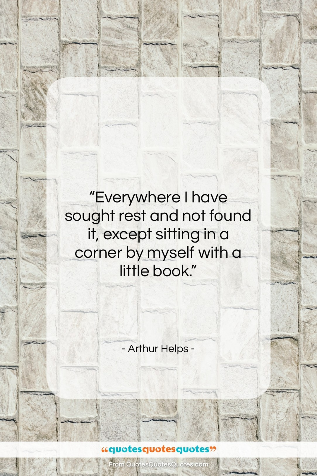 """Arthur Helps quote: """"Everywhere I have sought rest and not…""""- at QuotesQuotesQuotes.com"""