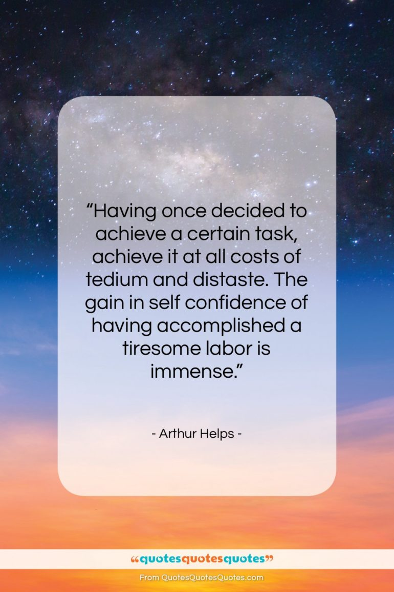 """Arthur Helps quote: """"Having once decided to achieve a certain…""""- at QuotesQuotesQuotes.com"""