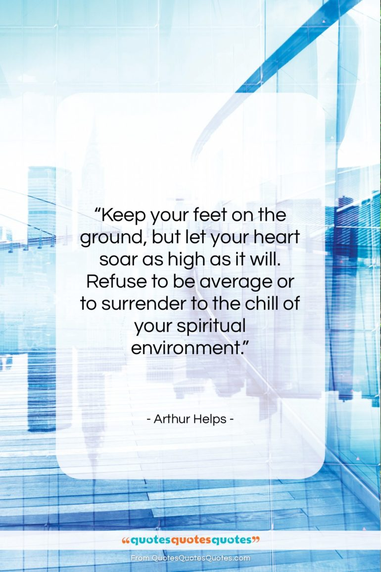 """Arthur Helps quote: """"Keep your feet on the ground, but…""""- at QuotesQuotesQuotes.com"""