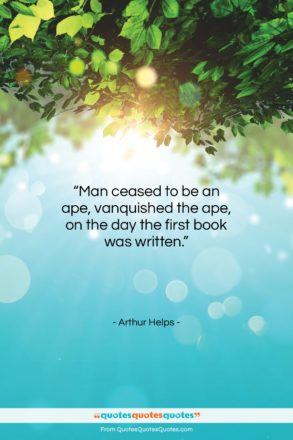 """Arthur Helps quote: """"Man ceased to be an ape, vanquished…""""- at QuotesQuotesQuotes.com"""
