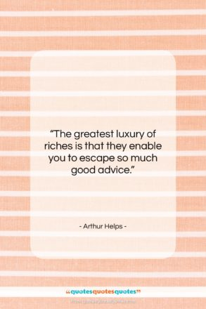 """Arthur Helps quote: """"The greatest luxury of riches is that…""""- at QuotesQuotesQuotes.com"""