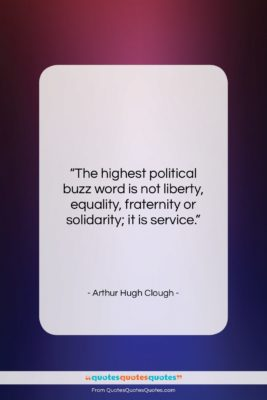 """Arthur Hugh Clough quote: """"The highest political buzz word is not…""""- at QuotesQuotesQuotes.com"""