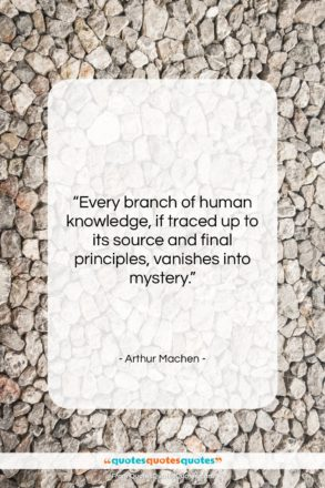 """Arthur Machen quote: """"Every branch of human knowledge, if traced…""""- at QuotesQuotesQuotes.com"""