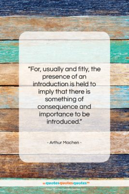 """Arthur Machen quote: """"For, usually and fitly, the presence of…""""- at QuotesQuotesQuotes.com"""
