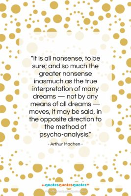 """Arthur Machen quote: """"It is all nonsense, to be sure;…""""- at QuotesQuotesQuotes.com"""