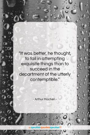 """Arthur Machen quote: """"It was better, he thought, to fail…""""- at QuotesQuotesQuotes.com"""
