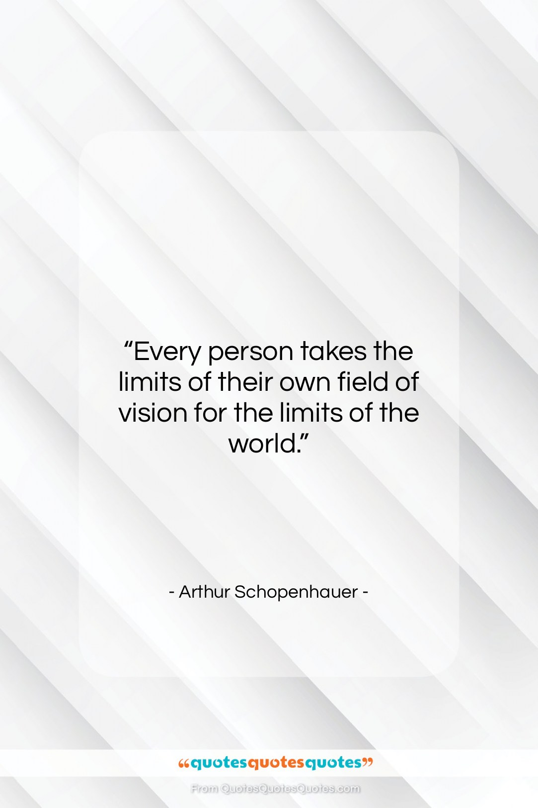 """Arthur Schopenhauer quote: """"Every person takes the limits of their…""""- at QuotesQuotesQuotes.com"""