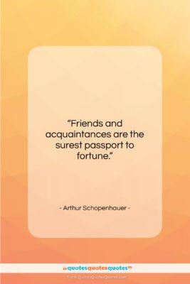 "Arthur Schopenhauer quote: ""Friends and acquaintances are the surest passport…""- at QuotesQuotesQuotes.com"