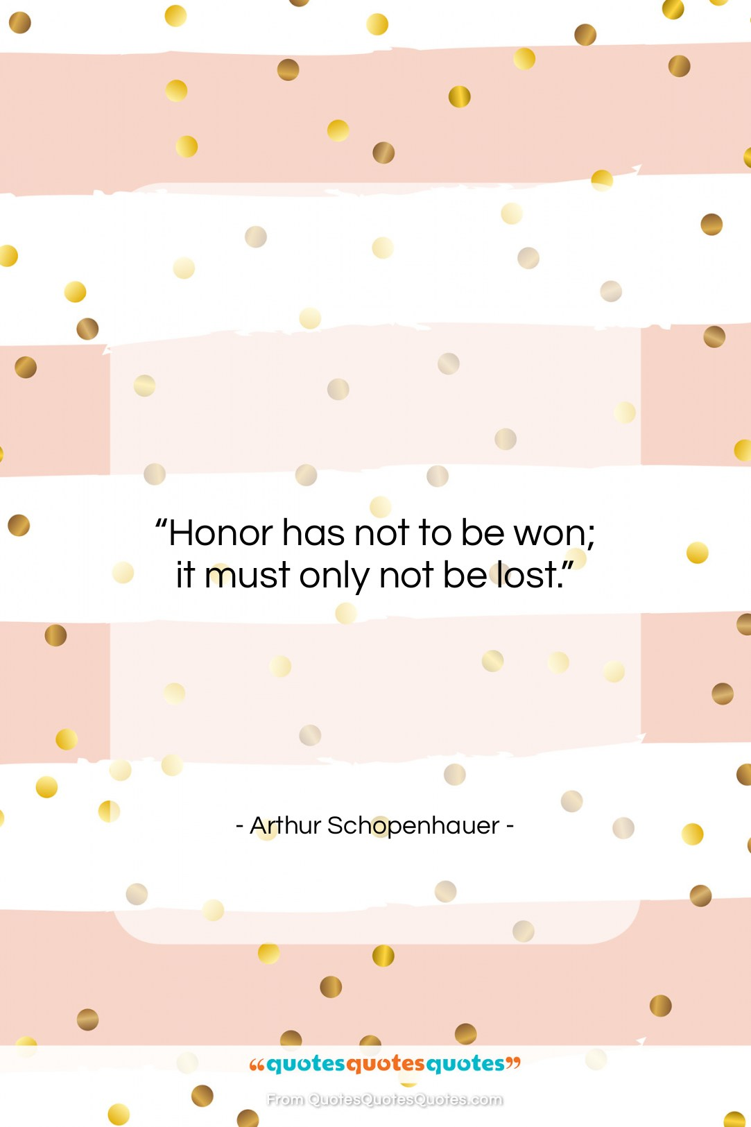 """Arthur Schopenhauer quote: """"Honor has not to be won; it…""""- at QuotesQuotesQuotes.com"""
