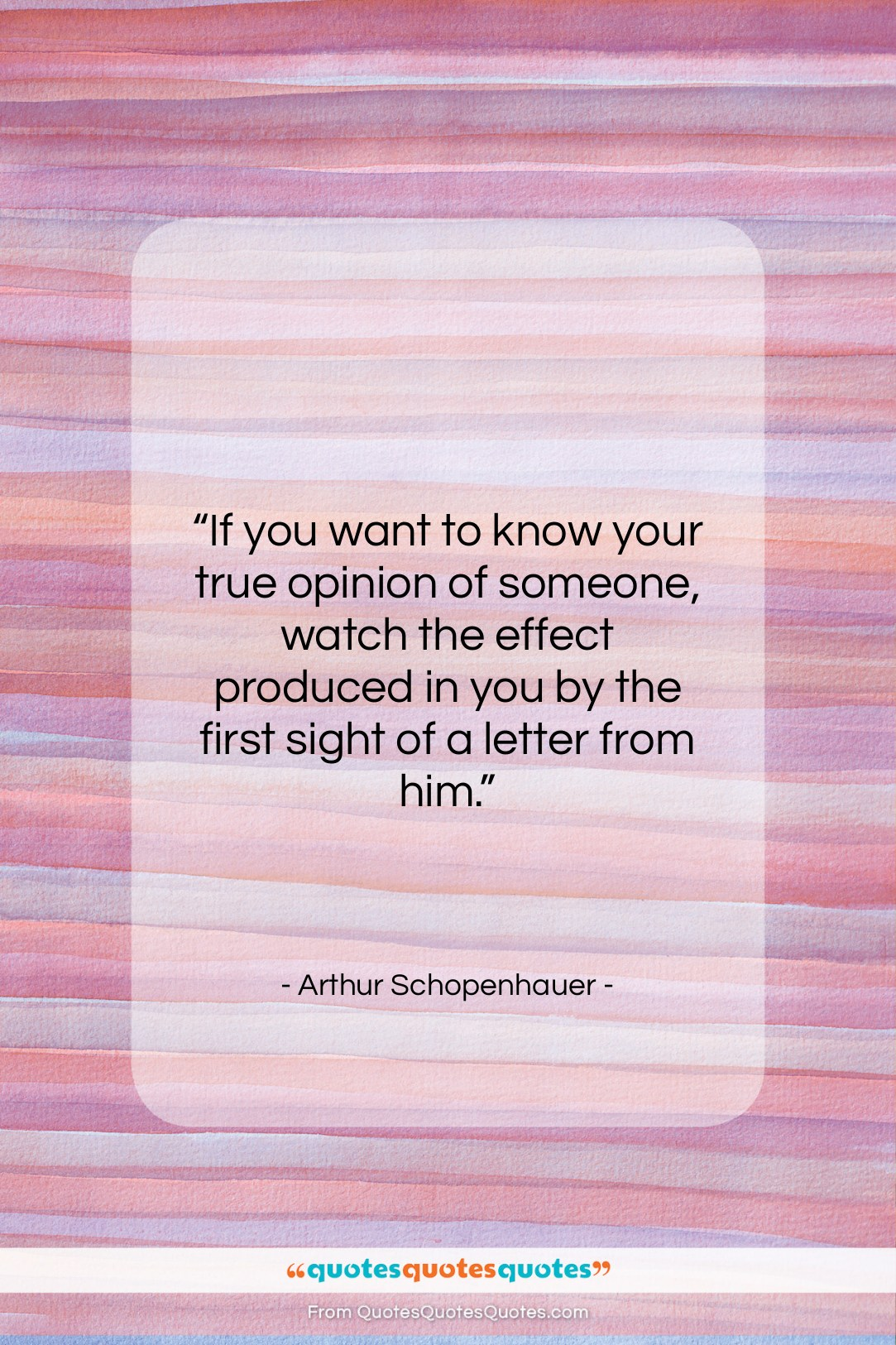 """Arthur Schopenhauer quote: """"If you want to know your true…""""- at QuotesQuotesQuotes.com"""
