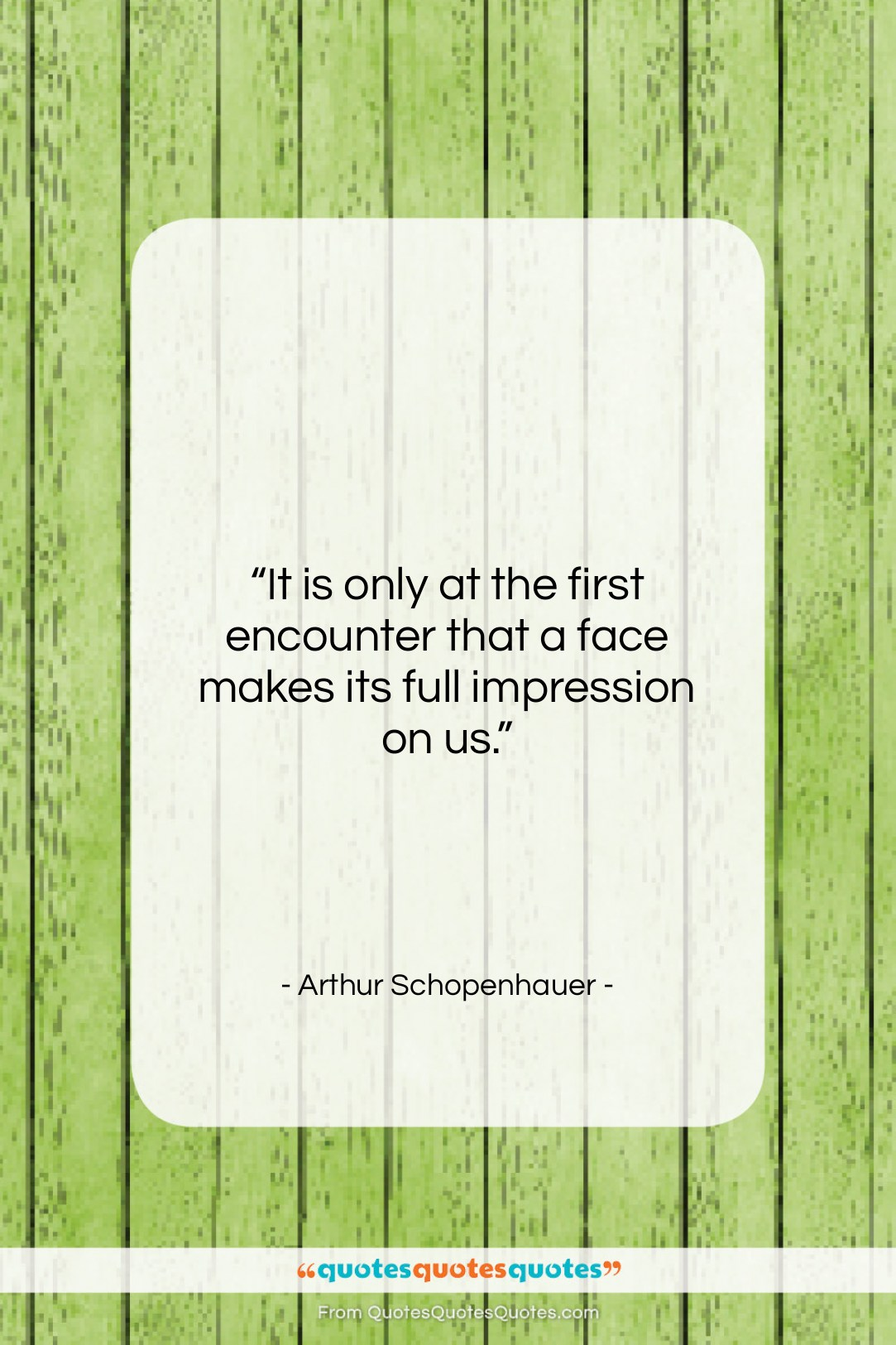 """Arthur Schopenhauer quote: """"It is only at the first encounter…""""- at QuotesQuotesQuotes.com"""